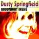 Dusty Springfield Goodnight Irene