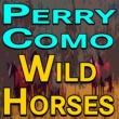 Perry Como Perry Como Wild Horses