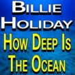 Billie Holiday Billie Holiday How Deep Is The Ocean