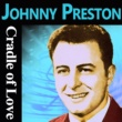 Johnny Preston Cradle of Love