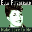 Ella Fitzgerald Make Love to Me