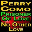 Perry Como Perry Como Prisoner Of Love And No Other Love