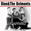 Dion&The Belmonts Dion & The Belmonts A Funny Feeling