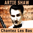 Artie Shaw Chantez Les Bas