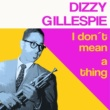 Dizzy Gillespie I Don't Mean a Thing