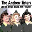 The Andrew Sisters Gimme Some Skin, My Friend