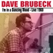 Dave Brubeck Dave Brubeck  I'm in a Dancing Mood - Live in 1960