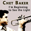 Chet Baker I'm Beginning to See the Light