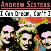 The Andrews Sisters I Can Dream, Can't I