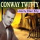 Conway Twitty Lonely Blue Boy