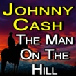 Johnny Cash Johnny Cash The Man On The Hil