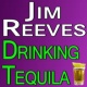 Jim Reeves Jim Reeves Drinking Tequila