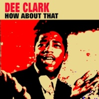 Dee Clark Oh Little Girl