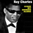 Ray Charles Leave My Woman Alone