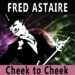 Fred Astaire Cheek to Cheek