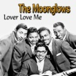 The Moonglows Lover Love Me
