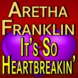 Aretha Franklin Aretha Franklin It's So Heartbreakin'