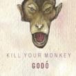 GODÓ Kill Your Monkey