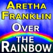 Aretha Franklin Aretha Franklin Over The Rainbow