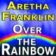 Aretha Franklin Aretha Franklin Over The Rainbow