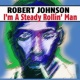 ROBERT JOHNSON I'm A Steady Rollin' Man