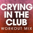 Power Music Workout Crying in the Club - Single