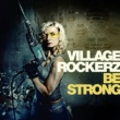 Village Rockerz Be Strong (Radio Edit)
