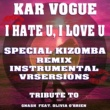 Kar Vogue I Hate U, I Love U (Special Kizomba Remix Instrumental Versions) [Tribute To Gnash feat. Olivia O'Brien]
