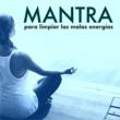 Mantra Deva Mantra para Limpiar las Malas Energías - Limpieza del Aura, del Espiritu y el Cuerpo