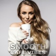 Chillout Café Smooth Cafe Vibes - Chill Out Music for Cafe, Chillout 2017, Relax, Essential Chill Out