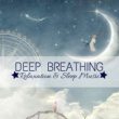 Deep Breathing Center Deep Breathing - Relaxation & Sleep Music, Stress Relief and Nature Sounds