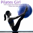 Specialists of Power Pilates Pilates Girl - Chill Lounge Instrumental Music for Yoga & Pilates Sexy Body Workout