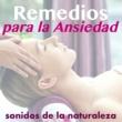 Calmar Ansiedad Remedios para la Ansiedad - Tranquilidad de espíritu, Sonidos de la naturaleza para Relajar la Mente
