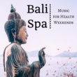 Wellness Center Collection Bali Spa - Music for Health Weekends, Instrumental New Age for Massage Therapy