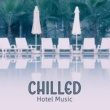 Total Chillout Music Club Chilled Hotel Music - Summer Sounds, Music to Relax, Chill Out Beats 2017, Easy Listening