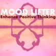Night Moods Mood Lifter - Enhance Positive Thinking, Ultimate Positivity Songs to Start a New Day