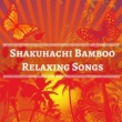 Dr. Sakano Shakuhachi Bamboo Relaxing Songs from Japan and China for Massage, Home Spa, Sleep Aid, Deep Meditation, Falling Asleep