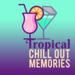 Chill Out Zone Tropical Chill Out Memories - Soft Music, Tropical Beach Lounge, Best Chill Out Music, Sounds to Calm Down