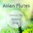 Hypnotic Orient Asian Flutes: Oriental Zen Relaxing Music, Bamboo Flute, Duduk Flute, Xiao Flute, Shakuhachi Flute, Hotchiku Flute, Kalimba Flute, Bansuri Flute