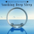 Soothing Music Experience Soothing Deep Sleep: The Best Relaxation Music Collection, Natural Cure for Insomnia, Relaxing Piano to Fall Asleep