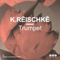 K.Rēischkē Trumpet (Stefan Lindenthal Remix)