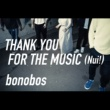 bonobos THANK YOU FOR THE MUSIC(Nui!)