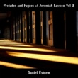 Daniel Estrem Preludes and Fugues of Jeremiah Lawson, Vol. 2