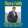 Shawn Cuddy Through the Years - The Very Best of Shawn Cuddy