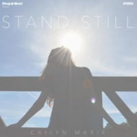 Cailyn Marie Stand Still