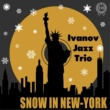 Ivanov Jazz Trio Snow in New York