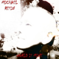 Michaël Resin World Is Mine