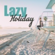 Chillout Lazy Holiday - Peaceful Chill Out Music, Tropical Lounge Music, Summer Beats, Sea, Sand, Sun, Beach Chill, Rest