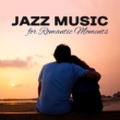 New York Jazz Lounge Jazz Music for Romantic Moments - Candle Light Dinner, Romantic Restaurant Jazz, Smooth Melodies, Piano Bar