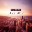 Jazz Lounge Smooth Jazz 2017 - Easy Listening Piano Bar, Mellow Jazz, Smooth Sounds, Best Background Music